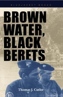 Brown Water, Black Berets By Cutler, Thomas J.